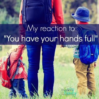 You have your hands full