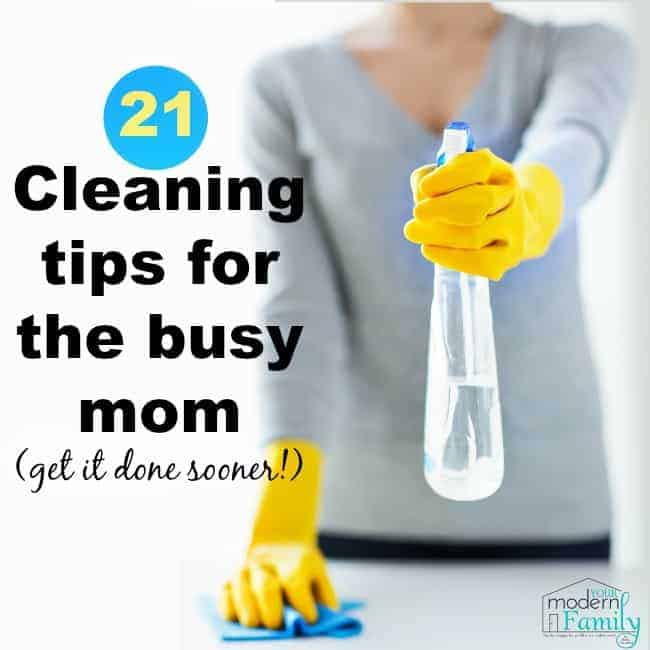 21 cleaning tips for the busy mom (help them get it done sooner!)