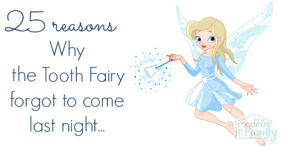 25 reasons the tooth fairy forgot to come last night
