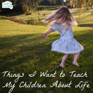 Things I Want to Teach My Children About Life